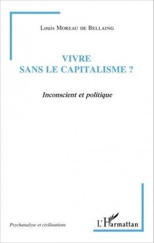 Vivre sans le capitalisme ? Inconscient et politique - l'harmattan - 9782343084145 -