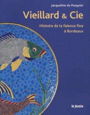 Vieillard & Cie : Histoire de la faïence fine à Bordeaux - le festin editions - 9782360621279 -