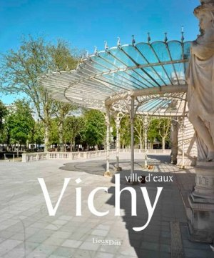 Vichy, ville d'eaux - Lieux Dits - 9782362191763 -