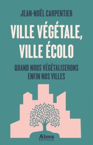 Ville végétale, ville écolo - alma editeur - 9782362794582 -