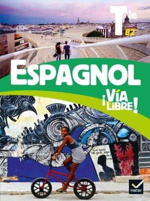 Via libre Espagnol Tle - Éd. 2020 - Livre élève - hatier - 9782401062993 -