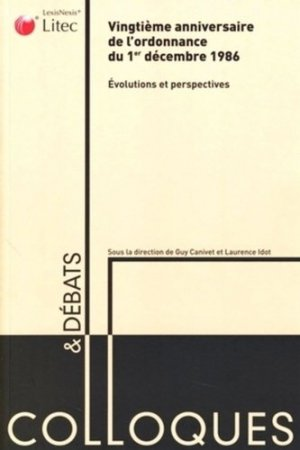 Vingtième anniversaire de l'ordonnance du 1er décembre 1986, évolutions et perspectives - lexis nexis (ex litec) - 9782711009336 -