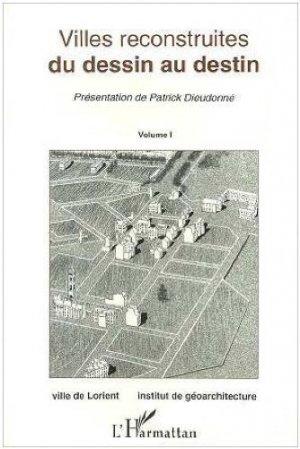 Villes reconstruites, du dessin au destin. Actes du 2e colloque international des villes reconstruites (Lorient, 1993), Volume 1 - l'harmattan - 9782738426055 -