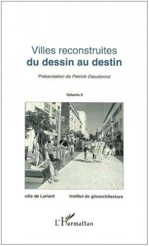 Villes reconstruites, du dessin au destin. Actes du 2e colloque international des villes reconstruites (Lorient, 1993), Volume 2 - l'harmattan - 9782738426062 -