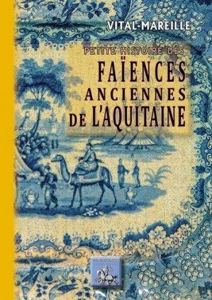Vital-Mareille, Petite histoire des faïences anciennes de l'aquitaine - des regionalismes - 9782824001210 -