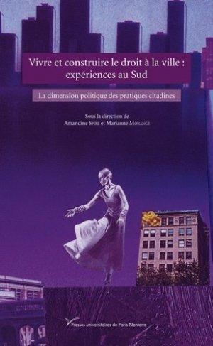 Vivre et construire le droit à la ville : expériences au Sud. La dimension politique des pratiques citadines - Presses universitaires de Paris Ouest - 9782840163572 -