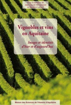 Vignobles et vins en Aquitaine - Images et identités d'hier et d'aujourd'hui - maison des sciences de l'homme d'aquitaine - 9782858923625 -