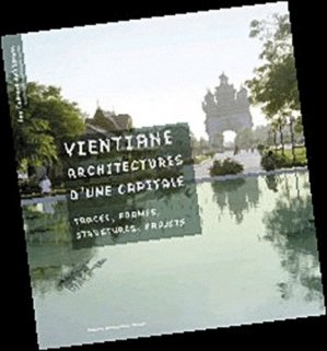 Vientiane, architectures d'une capitale. Traces, formes, structures, projets - Recherches éditions - 9782862220710 -
