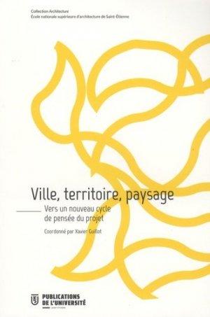 Ville, territoire, paysage. Vers un nouveau cycle de pensée du projet - publications de l'universite de saint-etienne - 9782862726823 -