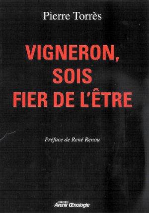 Vigneron, sois fier de l'être - oenoplurimedia - 9782905428226 -