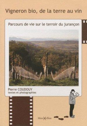 Vigneron bio, de la terre au vin : parcours de vie sur le terroir du jurançon - monhelios - 9782914709804 -
