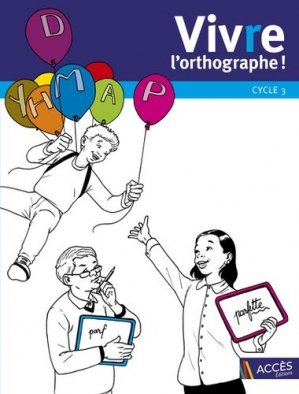 Vivre l'orthographe ! Cycle 3 - Acces Editions - 9782916662190 -