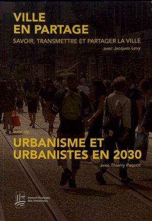 Ville en partage : savoir, transmettre et partager la ville suivi de Urbanisme et urbanistes en 2030 - CFDU/Conseil Français des Urbanistes - 9782955966907 -
