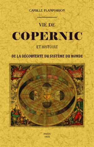 Vie de Copernic et histoire de la découverte du système du monde - maxtor - 9791020801678 -