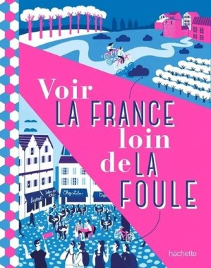 Voir la France loin de la foule - Hachette Tourisme - 9782013959032 -