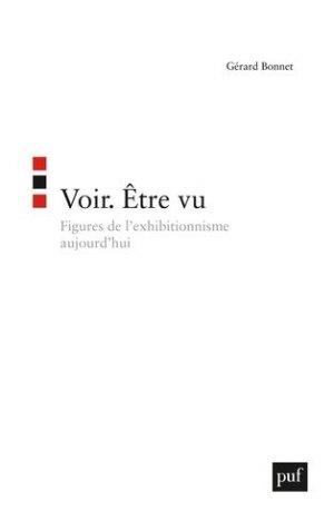 Voir - Etre vu. Figures de l'exhibitionnisme aujourd'hui - puf - presses universitaires de france - 9782130547594 -