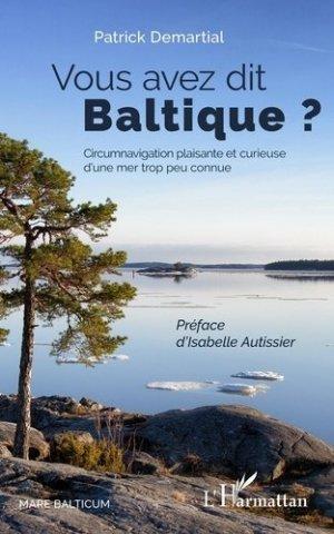 Vous avez dit Baltique ?. Circumnavigation plaisante et curieuse d'une mer trop peu connue - L'Harmattan - 9782343177236 -