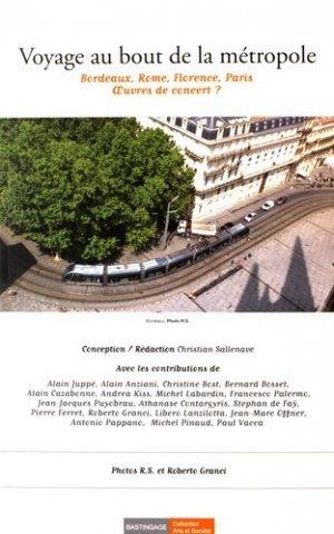 Voyage au bout de la métropole. Bordeaux, Rome, Florence, Paris, oeuvres de concert ? - Editions Bastingage - 9782350600307 -