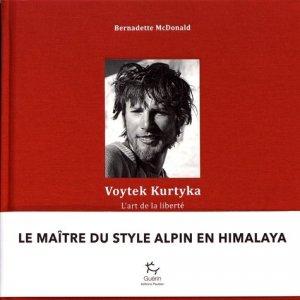 Voytek Kurtyka. L'art de la liberté - michel guérin ( éditions ) - 9782352212591 -