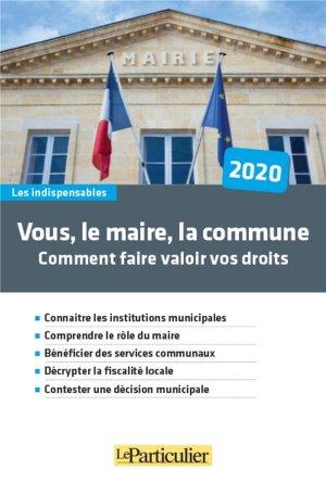 Vous, le maire, la commune. Comment faire valoir vos droits - Le Particulier Editions - 9782357312807 -
