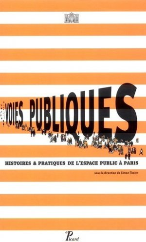 Voies publiques. Histoires & pratiques de l'espace public à Paris - Editions AandJ Picard - 9782708407619 -