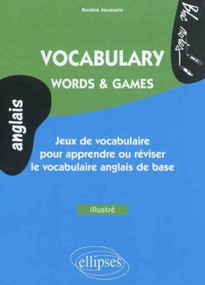 Vocabulary, Words & Games. Jeux de vocabulaire pour apprendre ou réviser le vocabulaire anglais de base - ellipses - 9782729871284