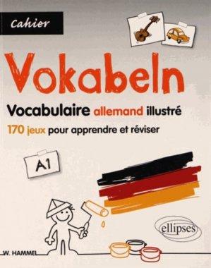 Vokabeln Vocabulaire allemand illustré. 170 jeux pour apprendre et réviser, A1 - ellipses - 9782729880309