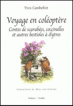 Voyage en coléoptère. Contes de scarabées, coccinelles et autres bestioles à élytres - slatkine - 9782832100691 -