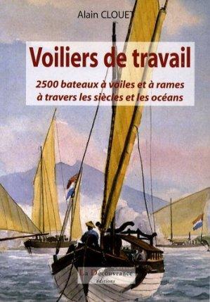 Voiliers de travail. 2500 bateaux à voiles et à rames à travers les siècles et les océans - la decouvrance - 9782842655594 -