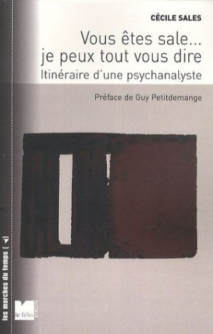 Vous êtes sale... je peux tout vous dire. Itinéraire d'une psychanalyste - Editions du Félin - 9782866457235 -