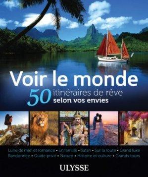 Voir le monde. 50 itinéraires de rêve selon vos envies - Ulysse - 9782894648636 -