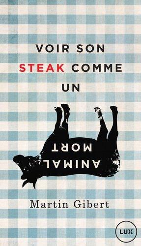 Voir son steak comme un animal mort. Véganisme et psychologie morale - Lux - 9782895962014 - majbook ème édition, majbook 1ère édition, livre ecn major, livre ecn, fiche ecn