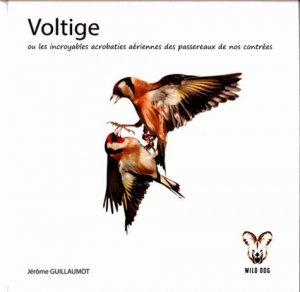 Voltige ou Les incroyables acrobaties aériennes des passereaux de nos contrées - wild dog - 9782954630304 -