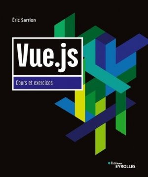 Vue.js. Cours et exercices - Eyrolles - 9782212679502 -