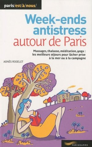 Week-end anti stress autour de Paris - Parigramme - 9782840966432 -