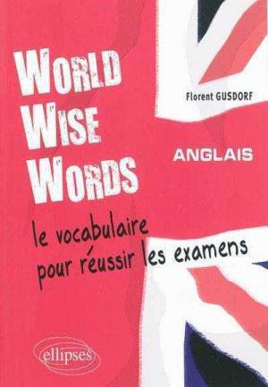 World wise Words : Anglais - Le Vocabulaire pour Réussir les Examens - ellipses - 9782729855598 -