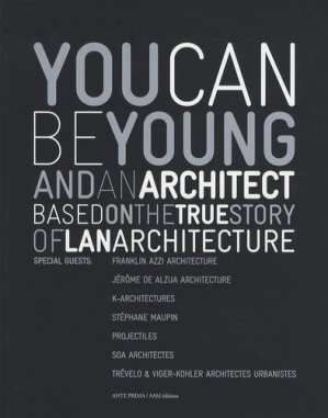 You can be young and an architect. Based on the true story of Lan architecture - aam - 9782871431923 -