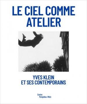 Yves Klein et ses contemporains. Le ciel comme atelier - Centre Pompidou-Metz Editions - 9782359830583 -