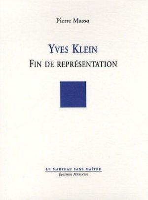 Yves Klein. Fin de représentation - Editions Manucius - 9782845781092 -