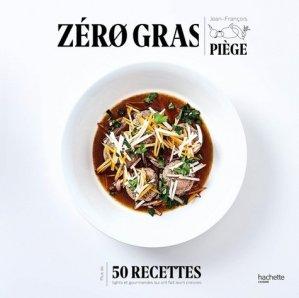 Zéro gras : plus de 50 recettes lights et gourmandes qui ont fait leurs preuves - hachette - 9782017042754 -
