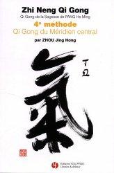 Zhi Neng Qi Gong 4e Méthode : Qi Gong du méridien central - you feng - 9782842797218