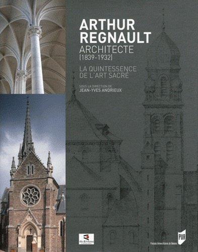 Arthur Regnault, architecte (1839-1932). La quintessence de l'art sacré - Jean-Yves Andrieux