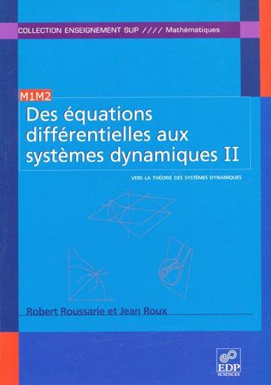 Des équations différentielles aux systèmes dynamiques. Tome 2, Vers la théorie des systèmes dynamiques - Robert Roussarie,Jean Roux