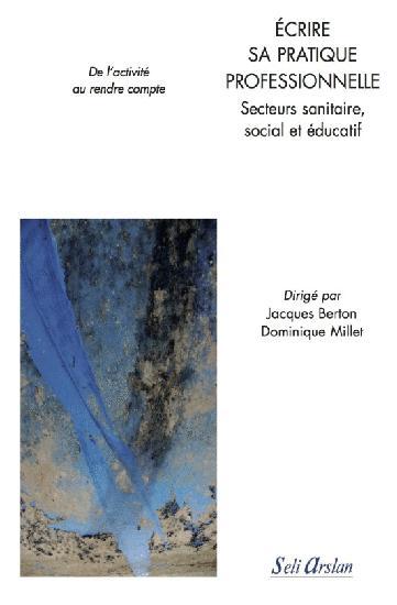 Ecrire sa pratique professionnelle. Secteurs sanitaire, social et éducatif : de l'activité au rendre compte - Jacques Berton,Dominique Millet