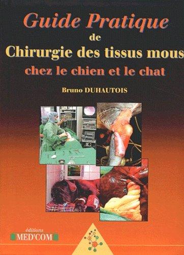 Guide pratique de chirurgie des tissus mous chez le chien et le chat - Bruno Duhautois