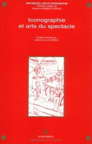 Iconographie et arts du spectacle. Actes du séminaire CNRS, GDR 712, Paris, 1992 - Jérôme de La Gorce