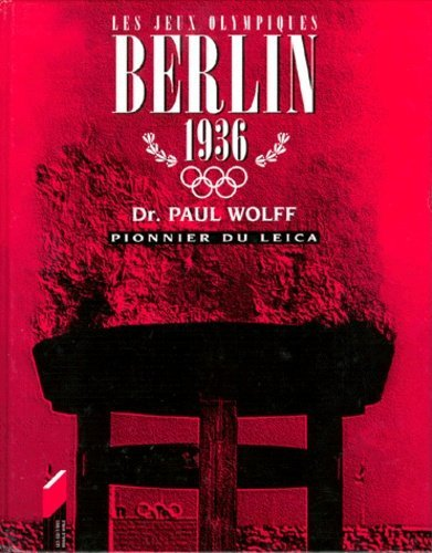 Les Jeux Olympiques Berlin 1936. Dr Paul Wolff, pionnier du Leic - Paul Wolff