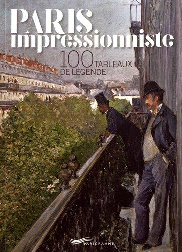 Paris Impressionniste 100 Tableaux De Legende Edition Bilingue Francais Anglais