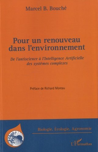 Pour un renouveau dans l'environnement. De l'antiscience à l'Intelligence Artificielle des systèmes complexes - Marcel Bouché