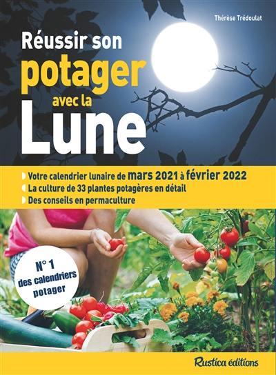 Calendrier Lunaire Rustica Fevrier 2022 Réussir son potager avec la Lune Thérèse TRéDOULAT Rustica